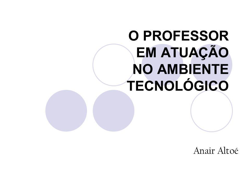 O PROFESSOR EM ATUAÇÃO NO AMBIENTE TECNOLÓGICO