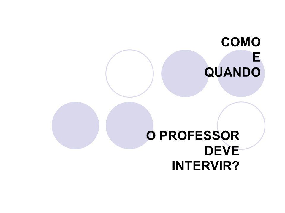 O PROFESSOR DEVE INTERVIR