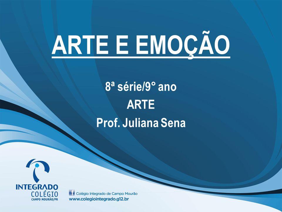 8ª série/9° ano ARTE Prof. Juliana Sena