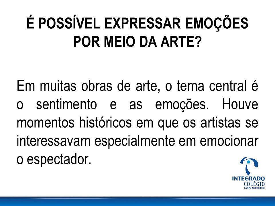 É POSSÍVEL EXPRESSAR EMOÇÕES POR MEIO DA ARTE
