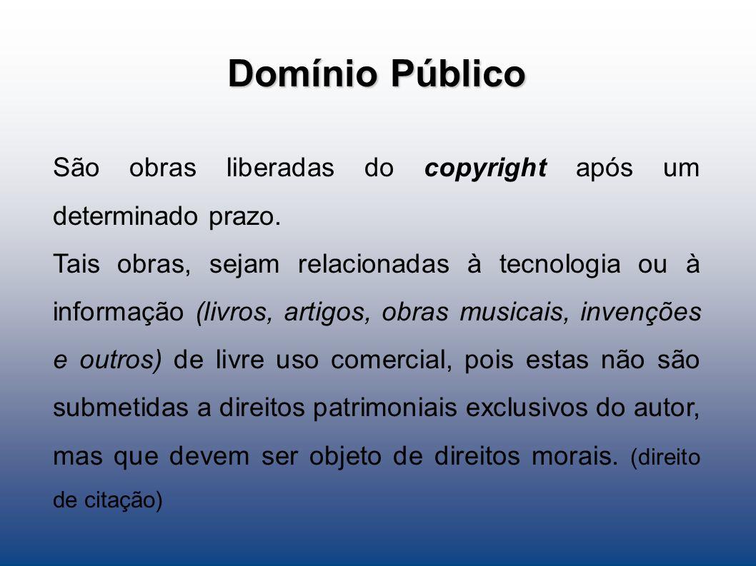 Domínio Público São obras liberadas do copyright após um determinado prazo.