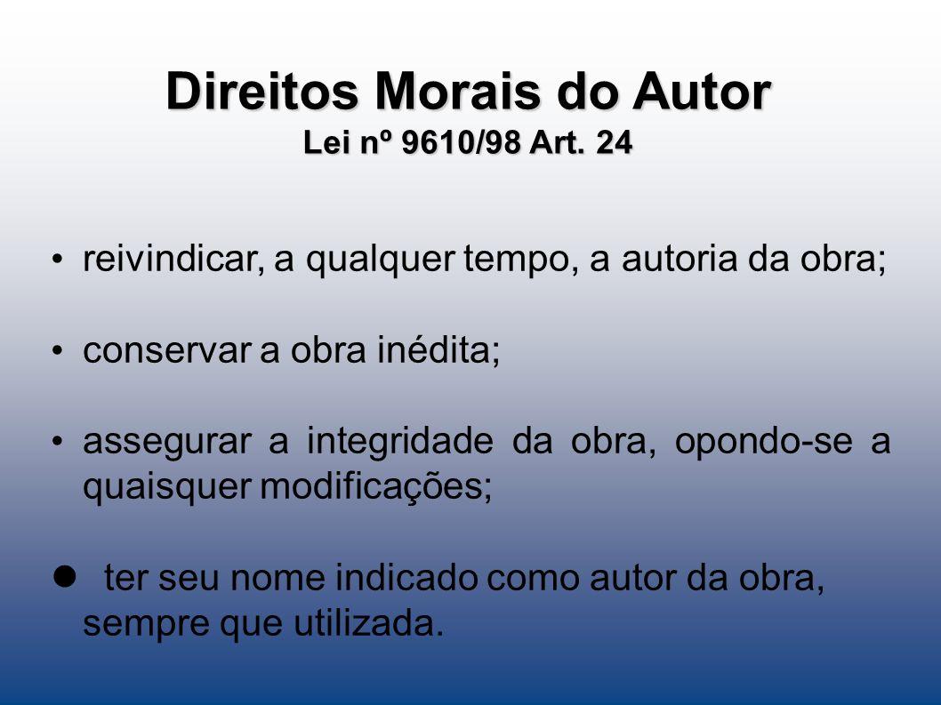 Direitos Morais do Autor Lei nº 9610/98 Art. 24