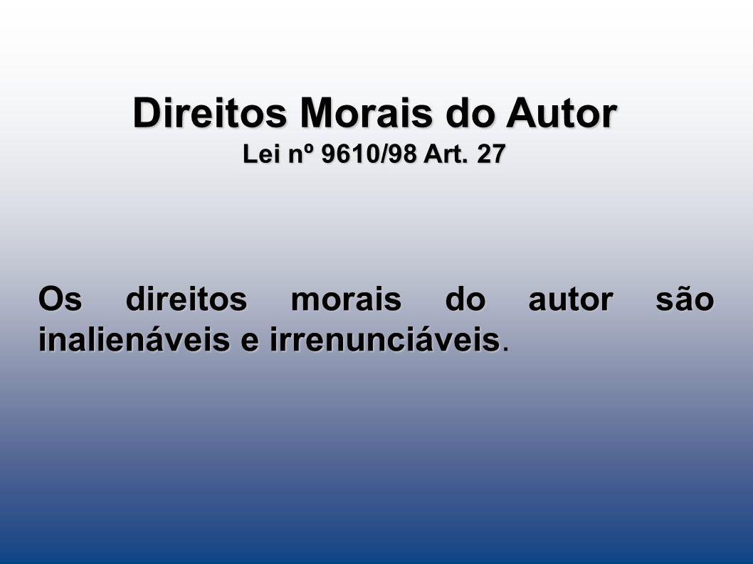 Direitos Morais do Autor Lei nº 9610/98 Art. 27