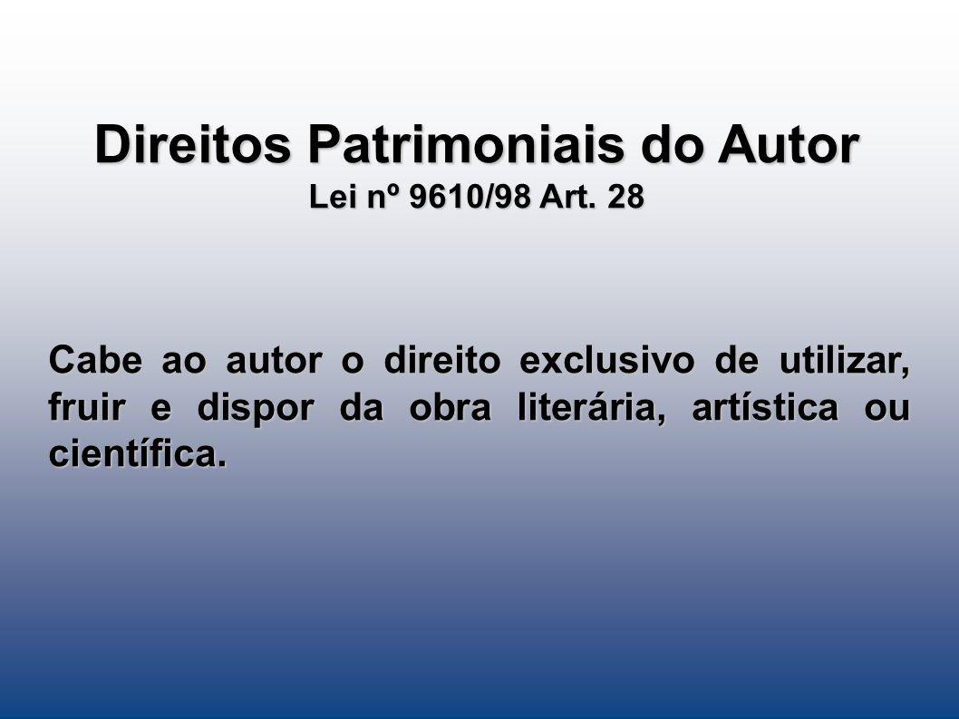 Direitos Patrimoniais do Autor Lei nº 9610/98 Art. 28