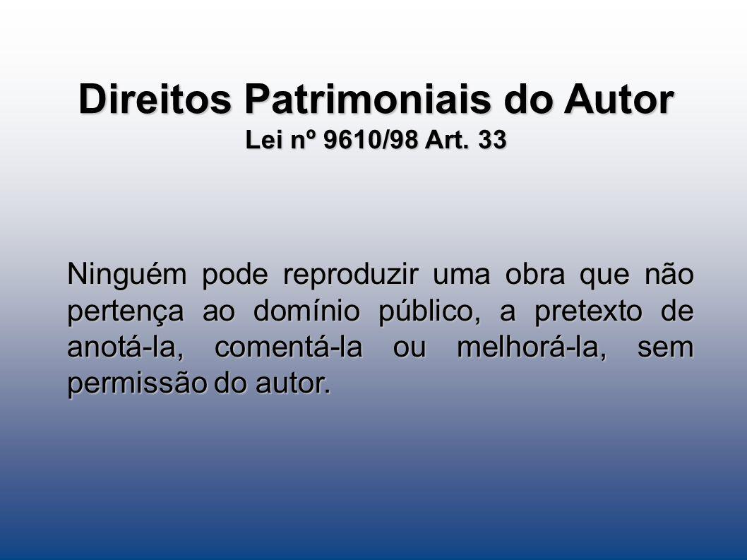 Direitos Patrimoniais do Autor Lei nº 9610/98 Art. 33