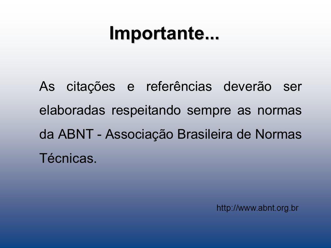Importante... As citações e referências deverão ser elaboradas respeitando sempre as normas da ABNT - Associação Brasileira de Normas Técnicas.
