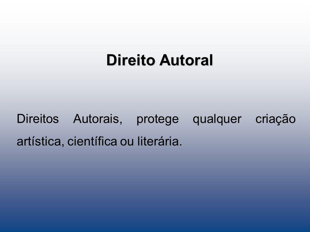 Direito Autoral Direitos Autorais, protege qualquer criação artística, científica ou literária. 5