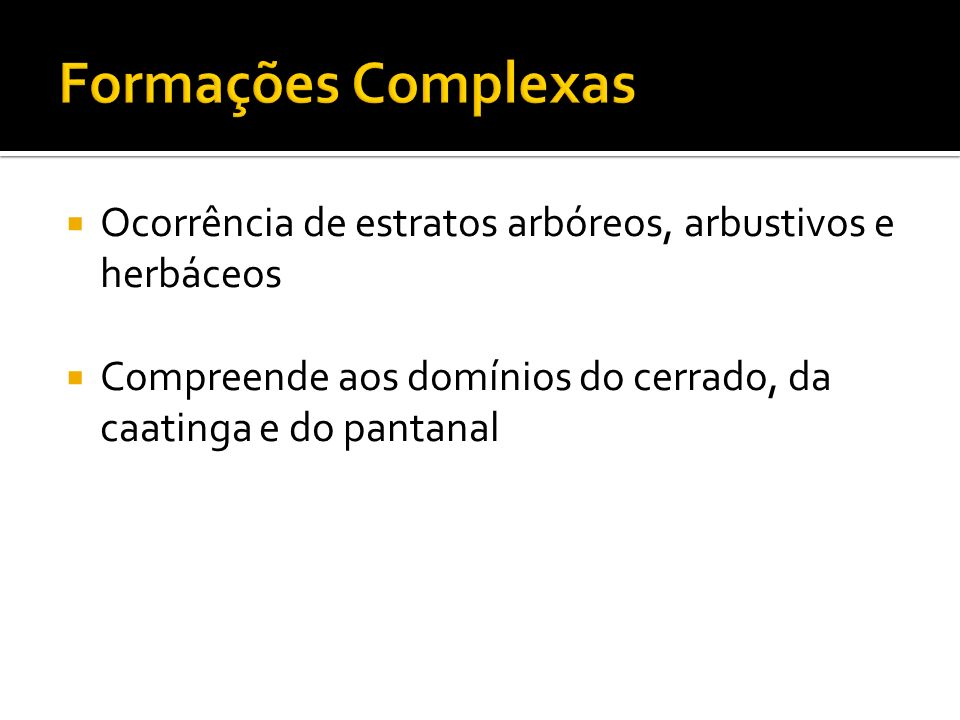 Formações Complexas Ocorrência de estratos arbóreos, arbustivos e herbáceos.