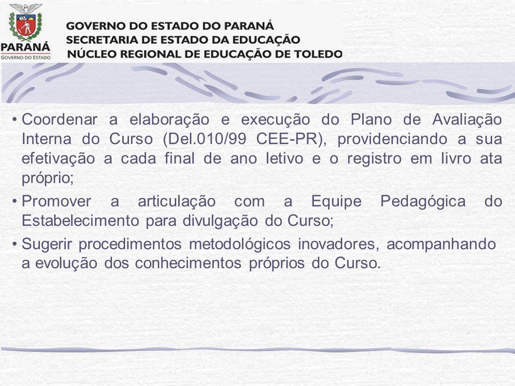 Coordenar a elaboração e execução do Plano de Avaliação Interna do Curso (Del.010/99 CEE-PR), providenciando a sua efetivação a cada final de ano letivo e o registro em livro ata próprio;