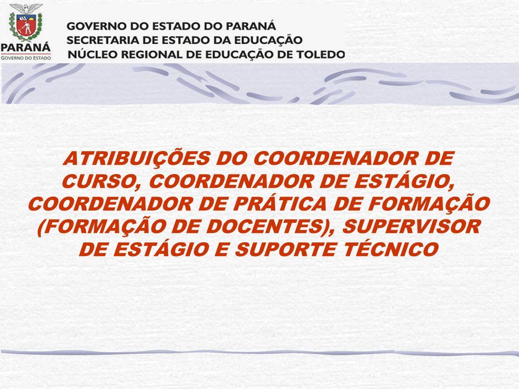 ATRIBUIÇÕES DO COORDENADOR DE CURSO, COORDENADOR DE ESTÁGIO, COORDENADOR DE PRÁTICA DE FORMAÇÃO (FORMAÇÃO DE DOCENTES), SUPERVISOR DE ESTÁGIO E SUPORTE TÉCNICO