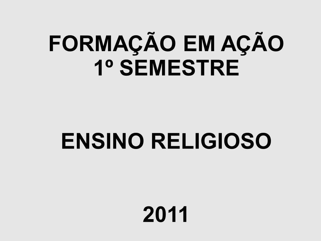 FORMAÇÃO EM AÇÃO 1º SEMESTRE ENSINO RELIGIOSO 2011