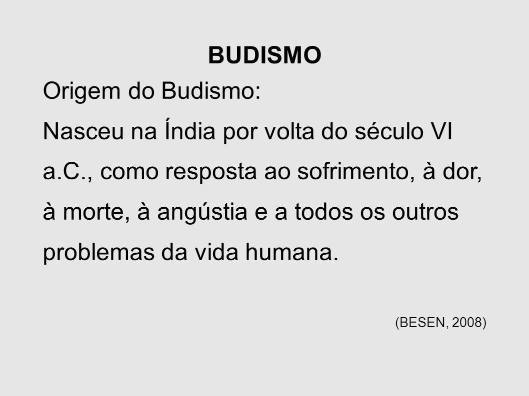 BUDISMO Origem do Budismo: