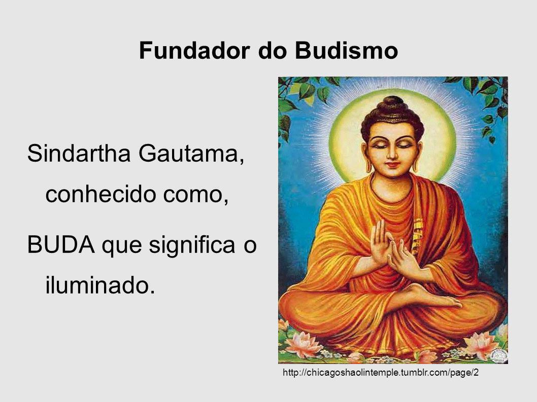 Sindartha Gautama, conhecido como,