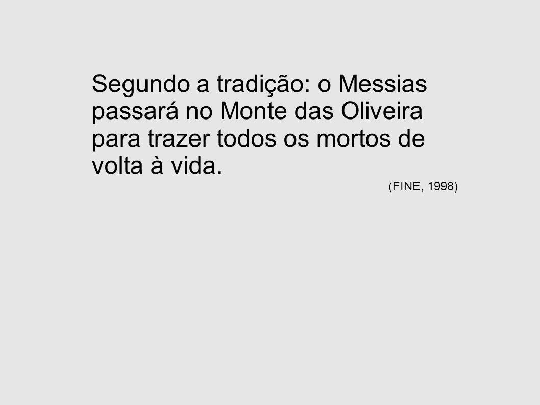 Segundo a tradição: o Messias passará no Monte das Oliveira para trazer todos os mortos de volta à vida.