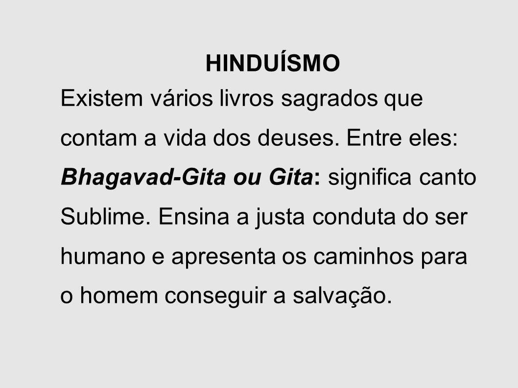 HINDUÍSMO Existem vários livros sagrados que contam a vida dos deuses. Entre eles: