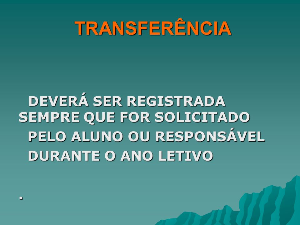 TRANSFERÊNCIA DEVERÁ SER REGISTRADA SEMPRE QUE FOR SOLICITADO