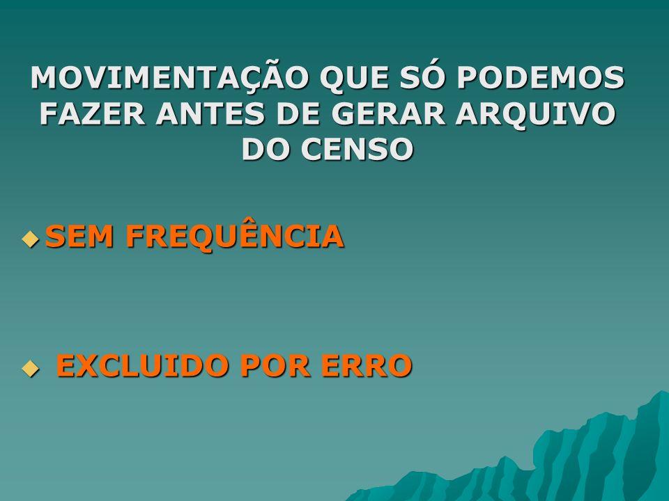 MOVIMENTAÇÃO QUE SÓ PODEMOS FAZER ANTES DE GERAR ARQUIVO DO CENSO