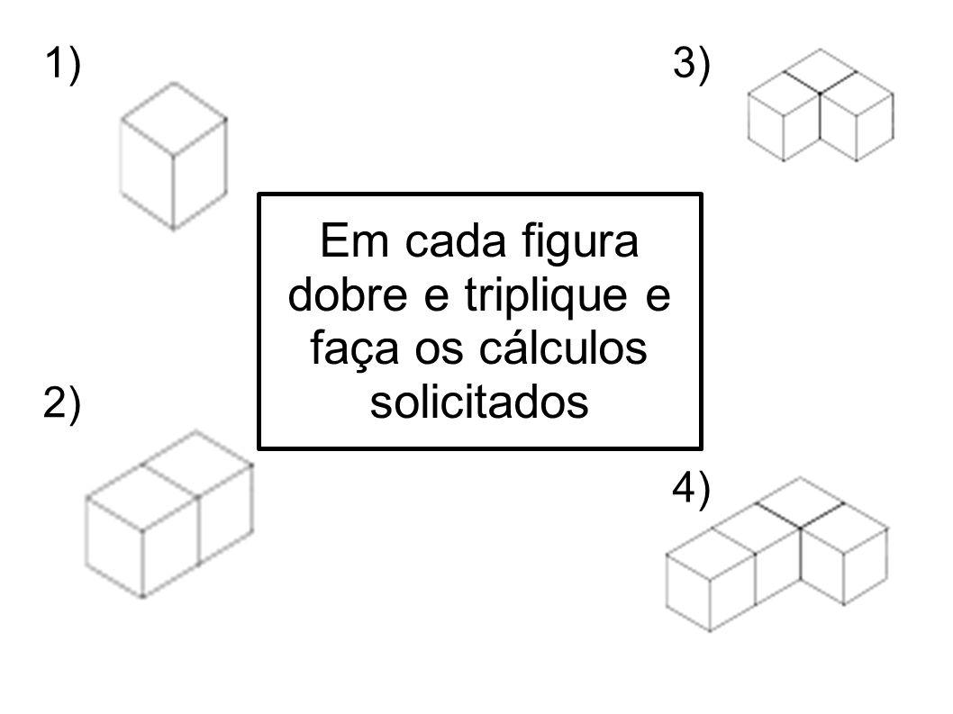 Em cada figura dobre e triplique e faça os cálculos solicitados