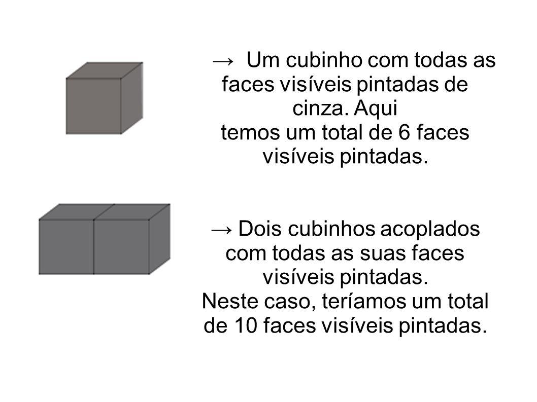 → Um cubinho com todas as faces visíveis pintadas de cinza. Aqui