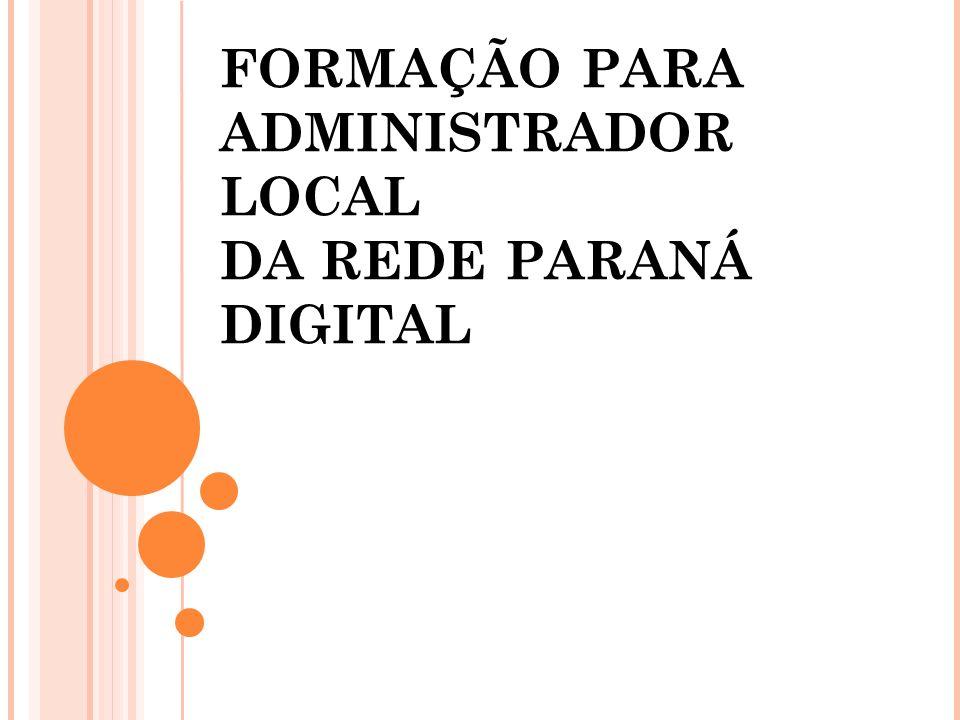 FORMAÇÃO PARA ADMINISTRADOR LOCAL DA REDE PARANÁ DIGITAL