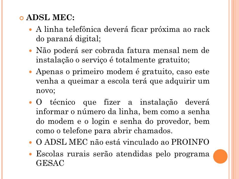 ADSL MEC: A linha telefônica deverá ficar próxima ao rack do paraná digital;