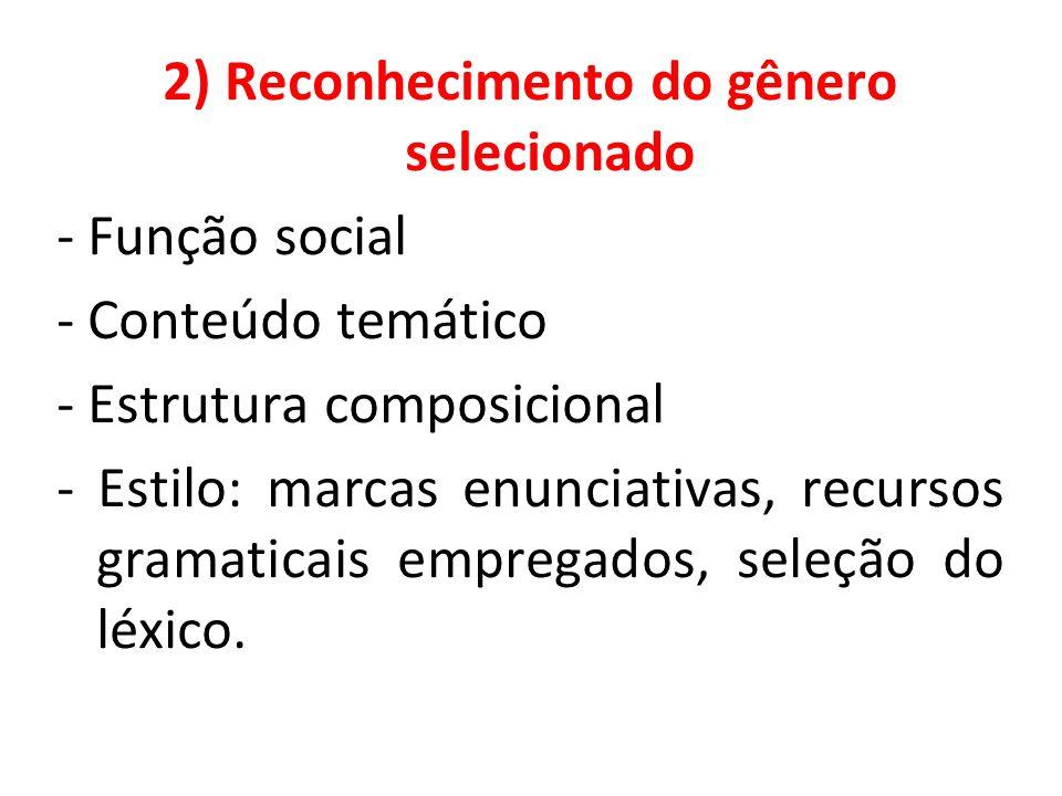 2) Reconhecimento do gênero selecionado - Função social - Conteúdo temático - Estrutura composicional - Estilo: marcas enunciativas, recursos gramaticais empregados, seleção do léxico.
