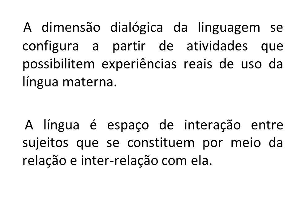 A dimensão dialógica da linguagem se configura a partir de atividades que possibilitem experiências reais de uso da língua materna.