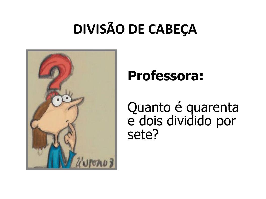DIVISÃO DE CABEÇA Professora: