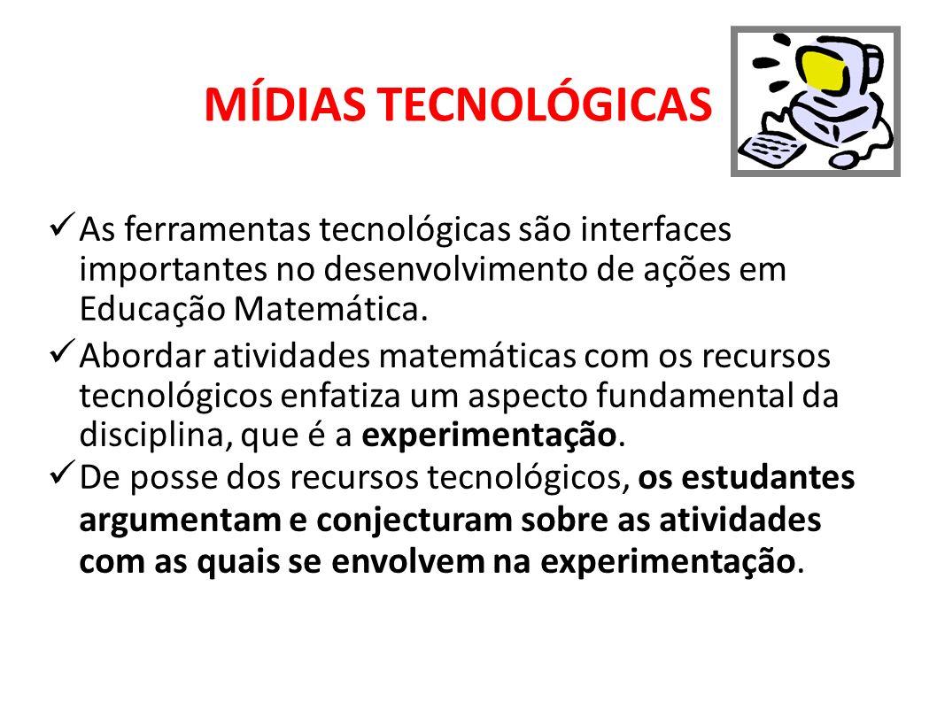 MÍDIAS TECNOLÓGICASAs ferramentas tecnológicas são interfaces importantes no desenvolvimento de ações em Educação Matemática.
