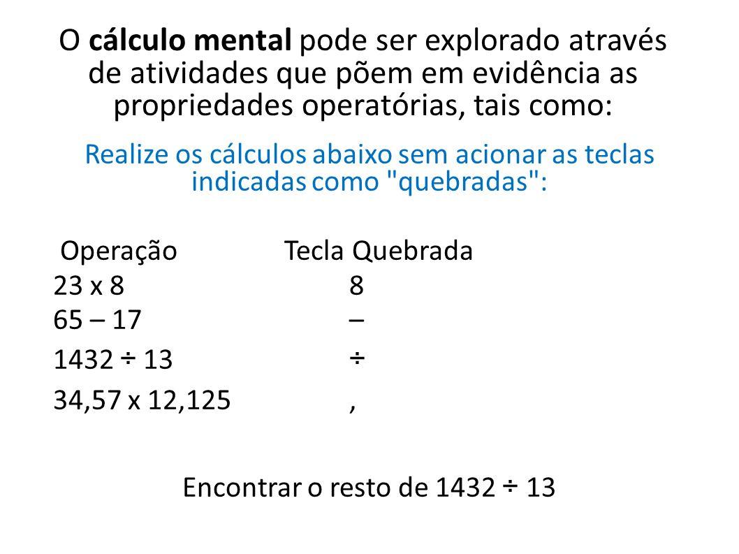 O cálculo mental pode ser explorado através de atividades que põem em evidência as propriedades operatórias, tais como: