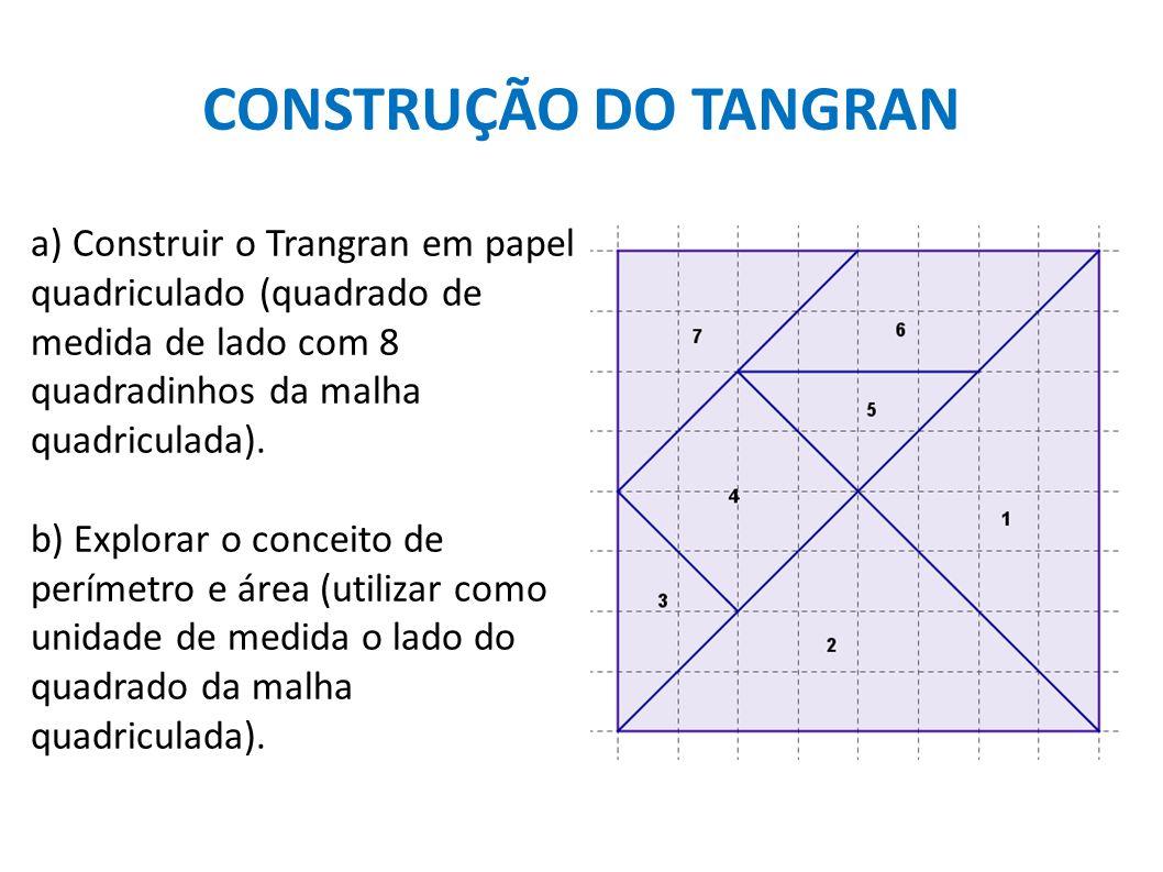 CONSTRUÇÃO DO TANGRANa) Construir o Trangran em papel quadriculado (quadrado de medida de lado com 8 quadradinhos da malha quadriculada).