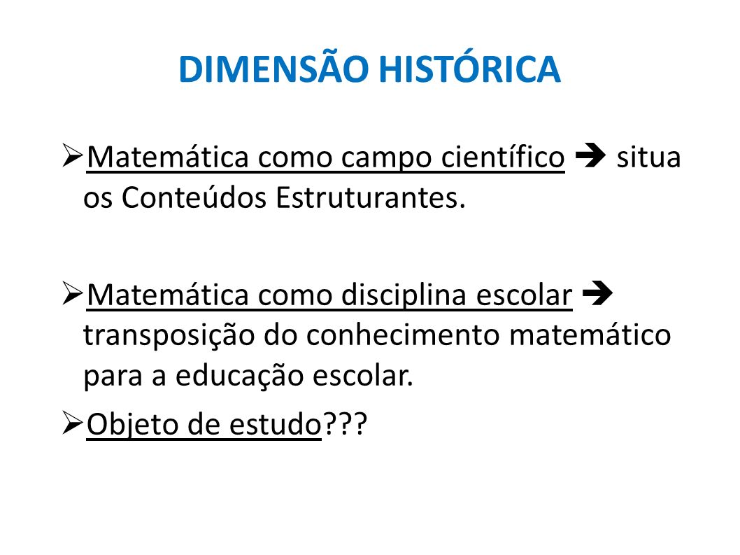 DIMENSÃO HISTÓRICAMatemática como campo científico  situa os Conteúdos Estruturantes.