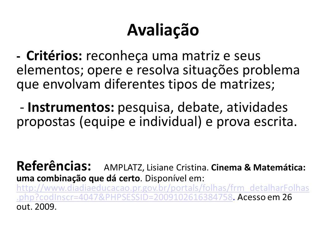 Avaliação- Critérios: reconheça uma matriz e seus elementos; opere e resolva situações problema que envolvam diferentes tipos de matrizes;