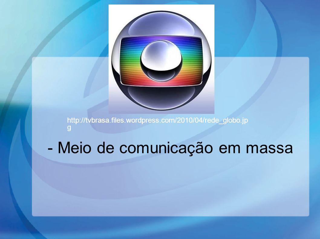 - Meio de comunicação em massa
