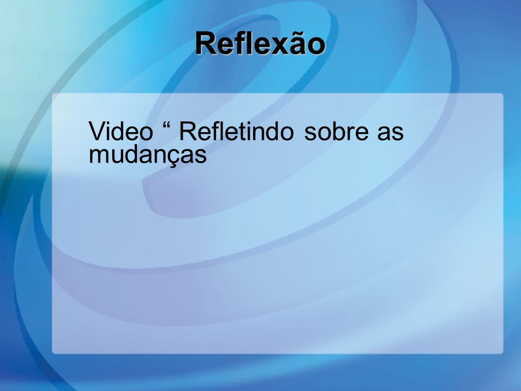 Reflexão Video Refletindo sobre as mudanças 4