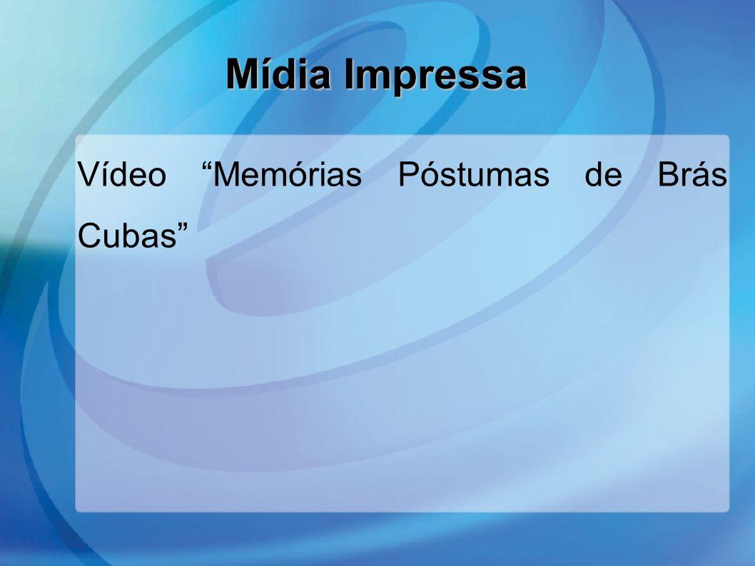 Mídia Impressa Vídeo Memórias Póstumas de Brás Cubas 8