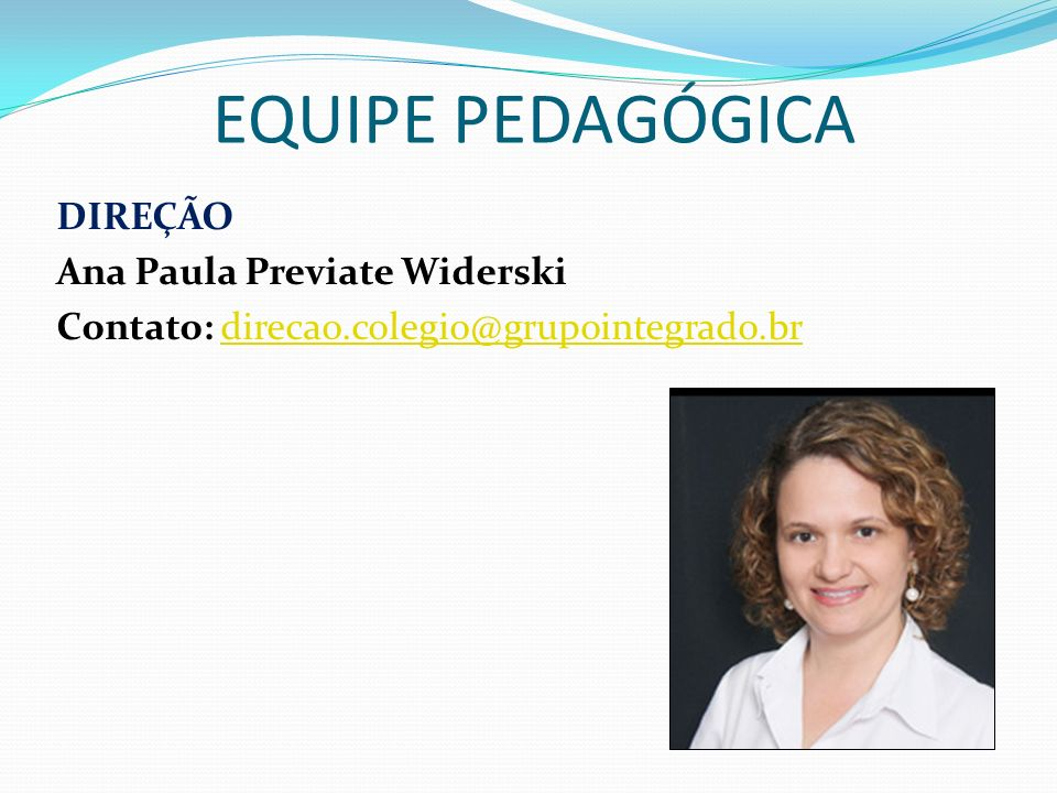 EQUIPE PEDAGÓGICA DIREÇÃO Ana Paula Previate Widerski