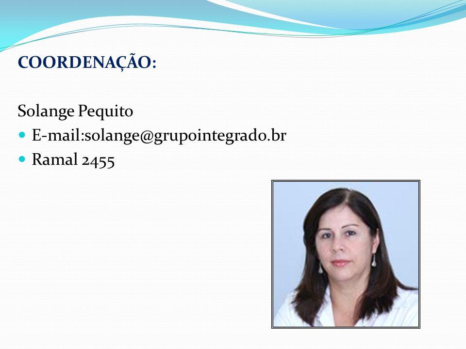 COORDENAÇÃO: Solange Pequito E-mail:solange@grupointegrado.br Ramal 2455