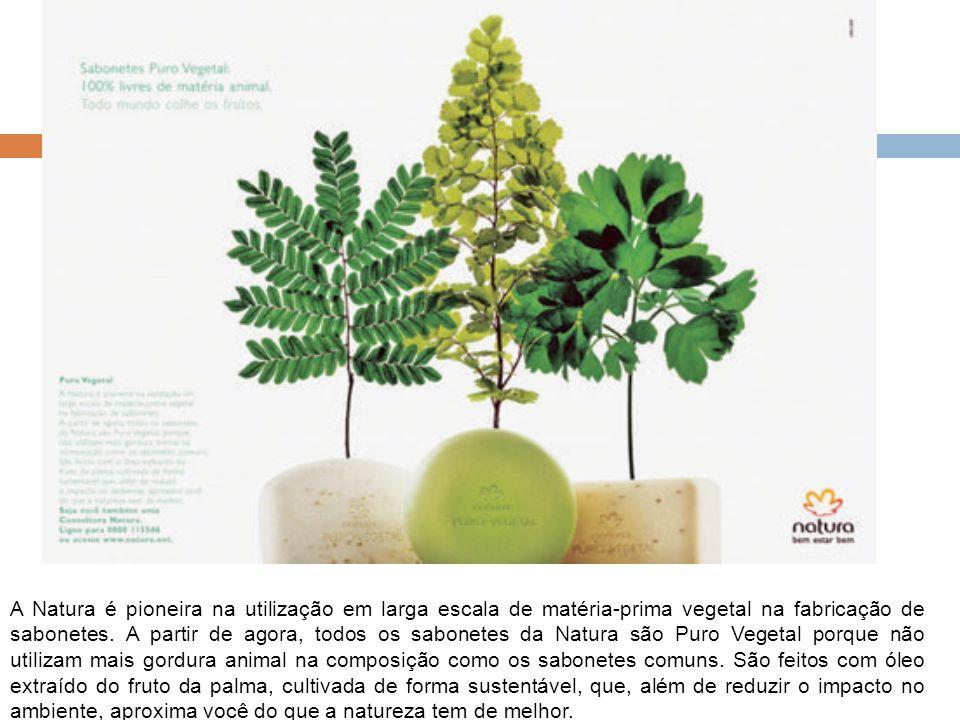 A Natura é pioneira na utilização em larga escala de matéria-prima vegetal na fabricação de sabonetes.