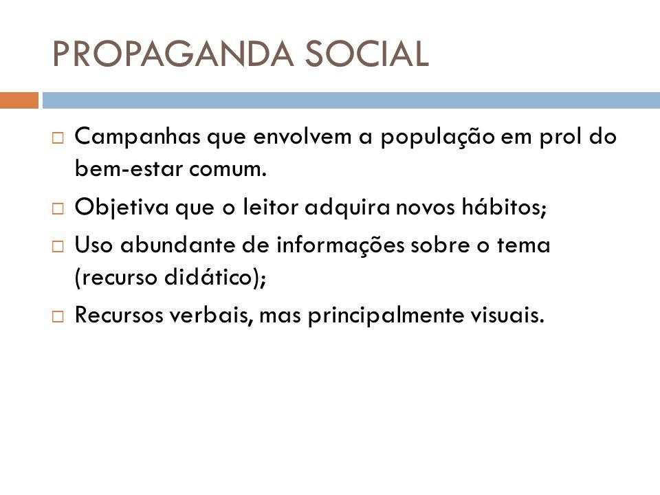 PROPAGANDA SOCIALCampanhas que envolvem a população em prol do bem-estar comum. Objetiva que o leitor adquira novos hábitos;