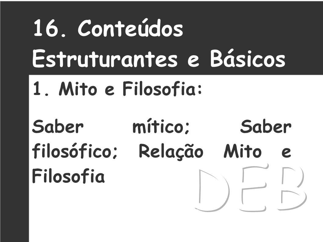 DEB 16. Conteúdos Estruturantes e Básicos 1. Mito e Filosofia: