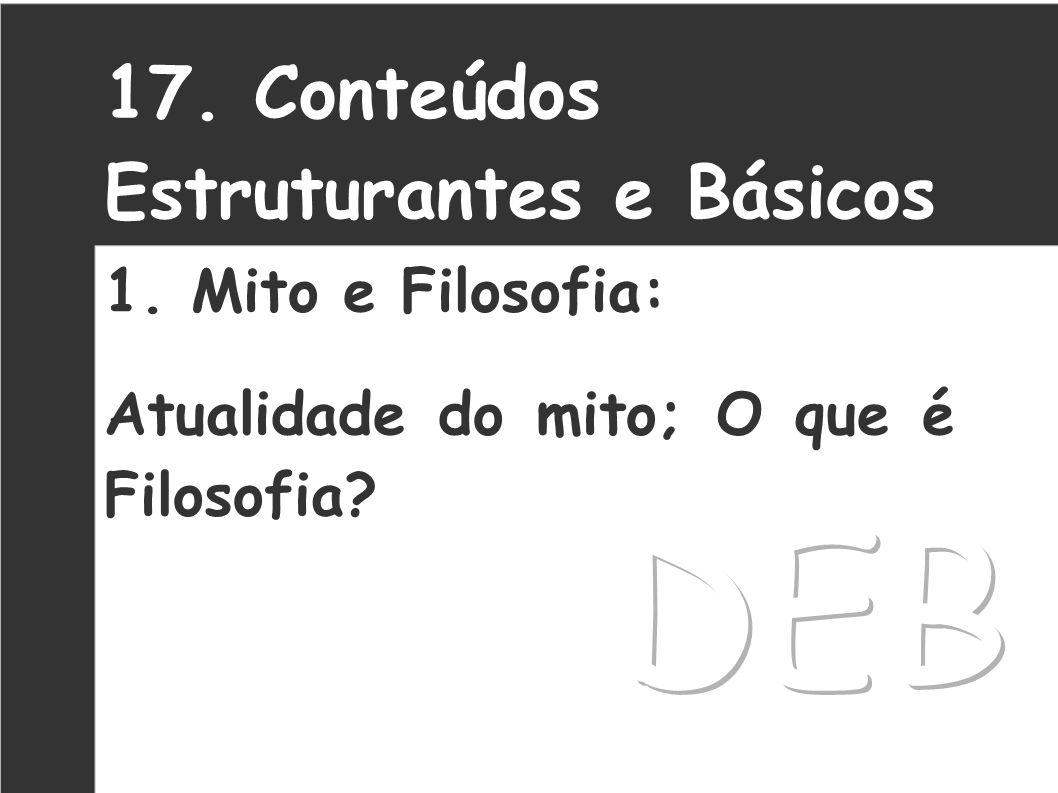 DEB 17. Conteúdos Estruturantes e Básicos 1. Mito e Filosofia: