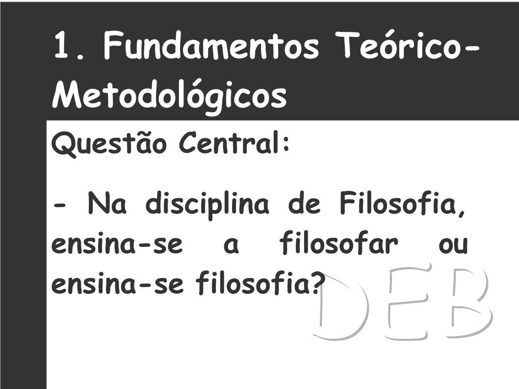DEB 1. Fundamentos Teórico-Metodológicos Questão Central: