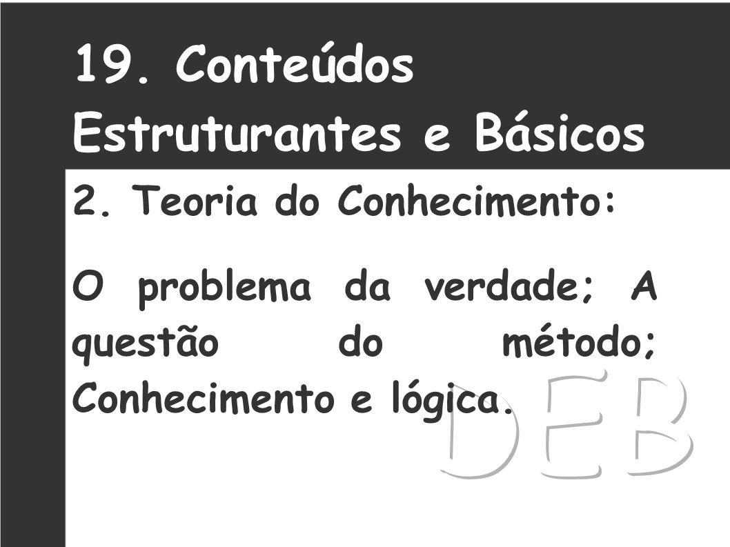 DEB 19. Conteúdos Estruturantes e Básicos 2. Teoria do Conhecimento: