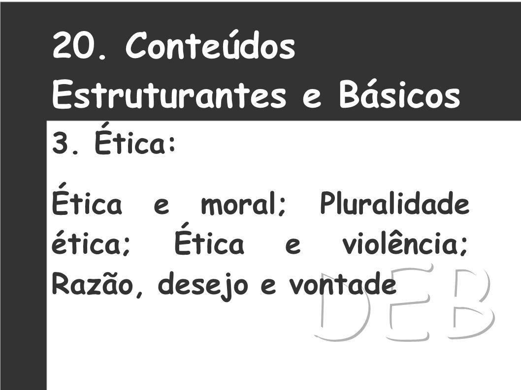 DEB 20. Conteúdos Estruturantes e Básicos 3. Ética: