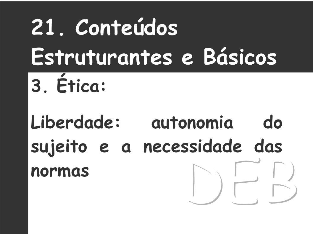 DEB 21. Conteúdos Estruturantes e Básicos 3. Ética: