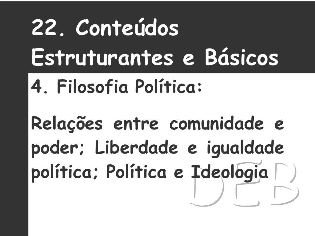 DEB 22. Conteúdos Estruturantes e Básicos 4. Filosofia Política: