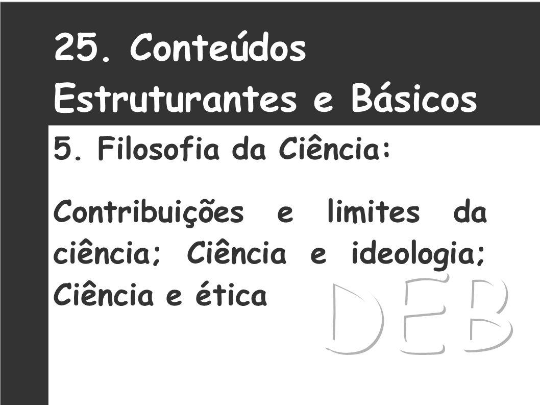 DEB 25. Conteúdos Estruturantes e Básicos 5. Filosofia da Ciência: