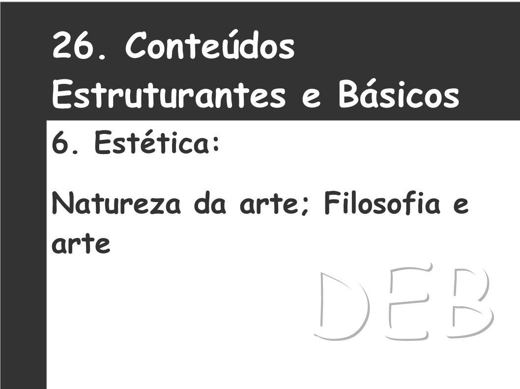DEB 26. Conteúdos Estruturantes e Básicos 6. Estética: