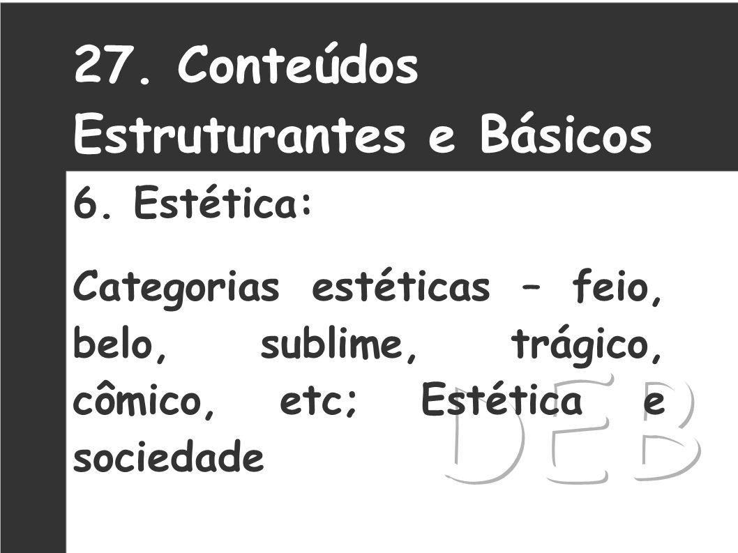 DEB 27. Conteúdos Estruturantes e Básicos 6. Estética: